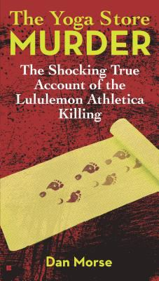 Cover image for The yoga store murder : the shocking true account of the Lululemon athletica killing