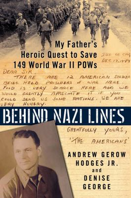Cover image for Behind Nazi lines : my father's heroic quest to save 149 World War II POWs