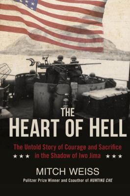 Cover image for The heart of hell : the untold story of courage and sacrifice in the shadow of Iwo Jima