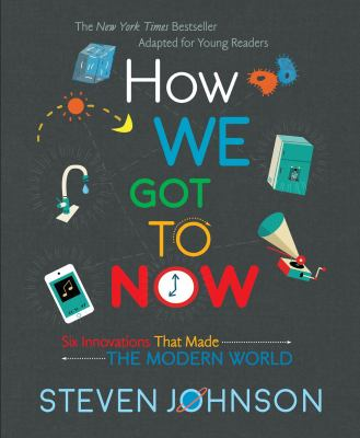 Cover image for How we got to now : six innovations that made the modern world