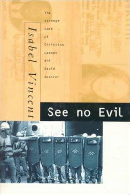 Cover image for See no evil : the strange case of Christine Lamont and David Spencer