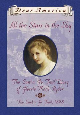 Cover image for All the stars in the sky : the Santa Fe trail diary of Florrie Mack Ryder