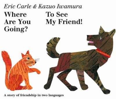 Cover image for Where are you going? To see my friend! : [a story of friendship in two languages]