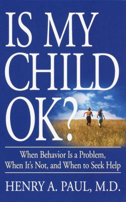 Cover image for Is my child ok? : when behavior is a problem, when it's not, and when to seek help