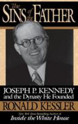 Cover image for The sins of the father : Joseph P. Kennedy and the dynasty he founded