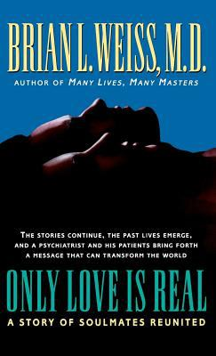 Cover image for Only love is real : a story of soulmates reunited