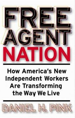 Cover image for Free agent nation : how America's new independent workers are transforming the way we live