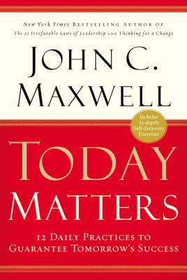 Cover image for Today matters : 12 daily practices to guarantee tomorrow's success