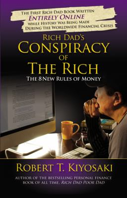 Cover image for Rich dad's conspiracy of the rich : the 8 new rules of money