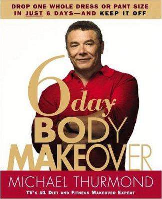 Cover image for 6-day body makeover : drop one whole dress or pant size in just 6 days-and keep it off