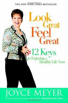 Cover image for Look great, feel great : 12 keys to enjoying a healthy life now