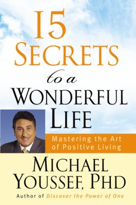 Cover image for 15 secrets to a wonderful life : mastering the art of positive living