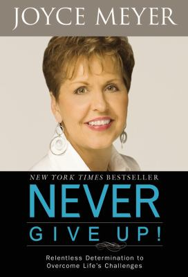 Cover image for Never give up : relentless determination to overcome life's challenges