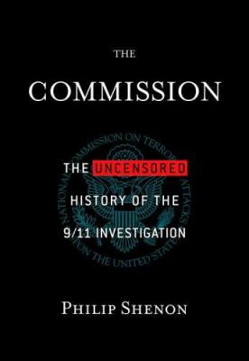 Cover image for The Commission : the uncensored history of the 9/11 investigation