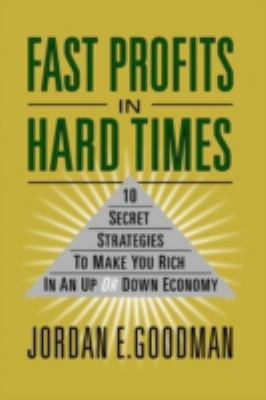 Cover image for Fast profits in hard times : 10 secret strategies to make you rich in an up or down economy