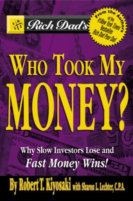 Cover image for Rich dad's who took my money? : why slow investors lose and how fast money wins