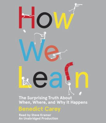 Cover image for How we learn : the surprising truth about when, where, and why it happens
