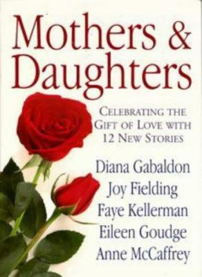 Cover image for Mothers and daughters : celebrating the gift of love with 12 new stories