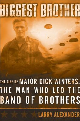 Cover image for Biggest brother : the life of Major D. Winters, the man who led the band of brothers