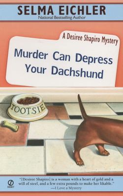 Cover image for Murder can depress your dachshund : a Desiree Shapiro mystery