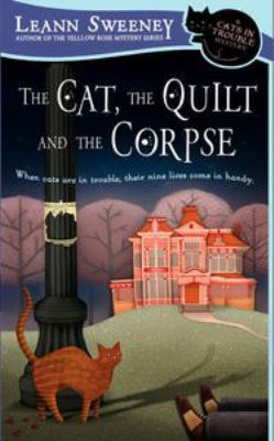 Cover image for The cat, the quilt and the corpse : a cats in trouble mystery