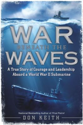 Cover image for War beneath the waves : a true story of courage and leadership aboard a World War II submarine
