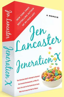 Cover image for Jeneration X : one reluctant adult's attempt to unarrest her arrested development, or why it's never too late for her dumb ass to learn why froot loops are not for dinner