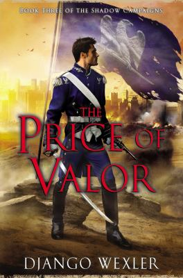 Cover image for The price of valor : book three of the Shadow Campaigns