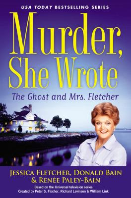 Cover image for The ghost and Mrs. Fletcher : a Murder, she wrote mystery : a novel