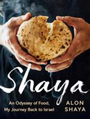 Cover image for Shaya : an odyssey of food, my journey back to Israel