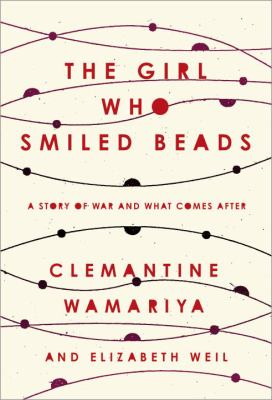 Cover image for The girl who smiled beads : a story of war and what comes after