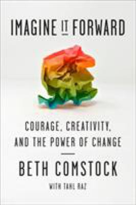 Cover image for Imagine it forward : courage, creativity, and the power of change