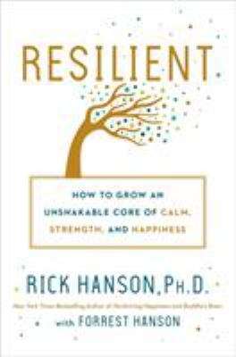 Cover image for Resilient : how to grow an unshakable core of calm, strength, and happiness