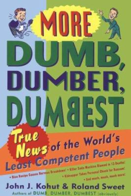 Cover image for More dumb, dumber, dumbest : true news of the world's least competent people