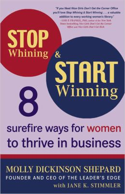 Cover image for Stop whining and start winning : 8 surefire ways for women to thrive in business