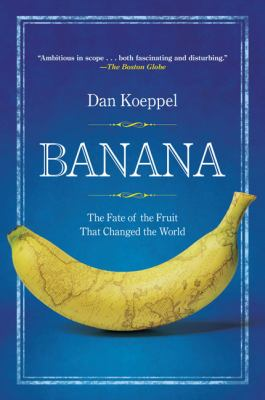 Cover image for Banana : the fate of the fruit that changed the world