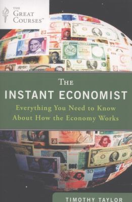 Cover image for The instant economist : everything you need to know about how the economy works