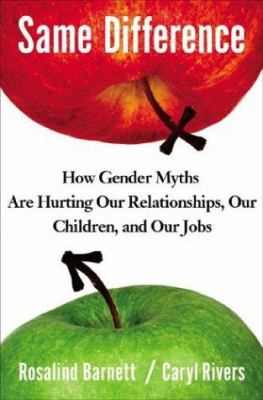 Cover image for Same difference : how gender myths are hurting our relationships, our children, and our jobs
