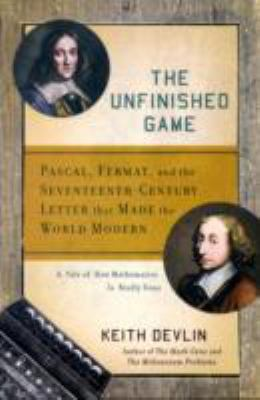 Cover image for The unfinished game : Pascal, Fermat, and the seventeenth-century letter that made the world modern