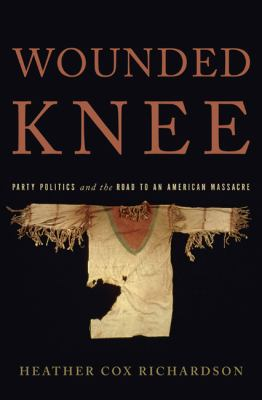 Cover image for Wounded Knee : party politics and the road to an American massacre