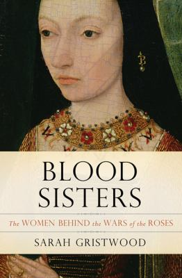 Cover image for Blood sisters : the women behind the Wars of the Roses