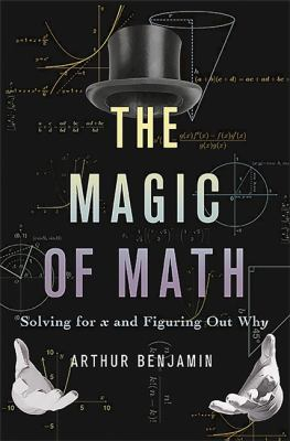Cover image for The magic of math : solving for x and figuring out why