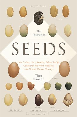 Cover image for The triumph of seeds : how grains, nuts, kernels, pulses, & pips, conquered the plant kingdom and shaped human history
