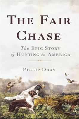 Cover image for The fair chase : the epic story of hunting in America