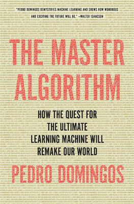 Cover image for The master algorithm : how the quest for the ultimate learning machine will remake our world
