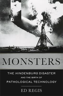 Cover image for Monsters : the Hindenburg disaster and the birth of pathological technology