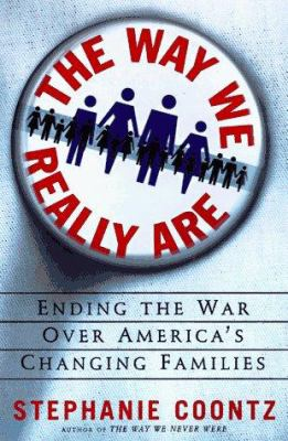 Cover image for The way we really are : coming to terms with America's changing families