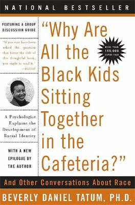 """Cover image for """"Why are all the Black kids sitting together in the cafeteria?"""" : and other conversations about race"""