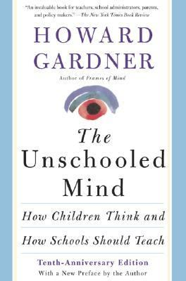 Cover image for The unschooled mind : how children think and how schools should teach