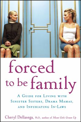 Cover image for Forced to be family : a guide for living with sinister sisters, drama mamas, and infuriating in-laws